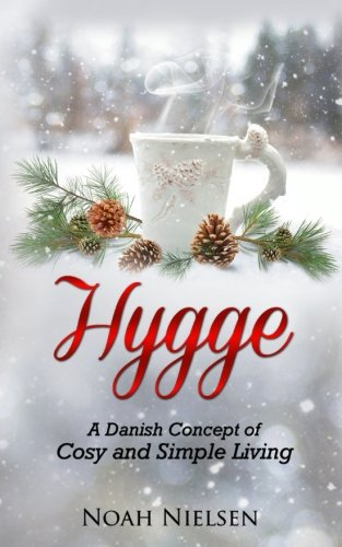 Hygge: A Danish Concept Of Cosy And Simple Living
