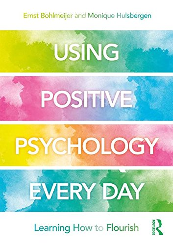 Using Positive Psychology Every Day: Learning How to Flourish
