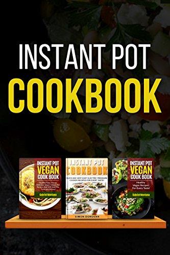 Instant Pot Cookbook: Instant Pot Vegan And Non Vegan Recipes For Every Taste! (Instant Pot, Instant Pot Vegan Cookbook, Instant Pot Recipes, Vegan, Vegan Recipes Book 1) by Gabriel Montana, Simon Donovan