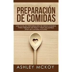 Preparacion De Comidas (Un Libro De Cocina): UNA GUÍA DE PREPARACIÓN DE GRAN COMIDA PARA PÉRDIDA DE PESO Y VIDA SALUDABLE (Plan de comidas incluido)
