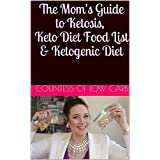 Die Mom's Guide to Ketosis, Keto Diet Food List & Ketogenic Diet : A Mom's Guide Of How She Lost 50 Lbs Through Easy Keto Weight Loss