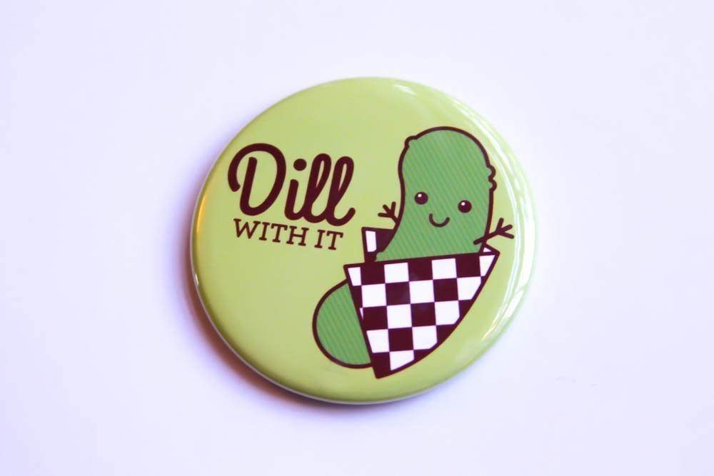 "Funny Pickle Refrigerator Magnet, Pinback Button, or Mirror""DIll With It"""