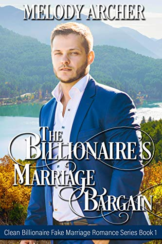 The Billionaire's Marriage Bargain: (Clean Billionaire Fake Marriage Romance Series Book 1) by [Archer, Melody]