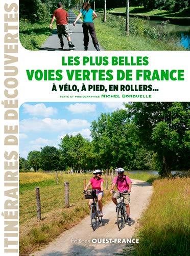 Amazon Fr Les Plus Belles Voies Vertes De France A Velo A Pied En Rollers Bonduelle Michel Levasseur Claire Livres