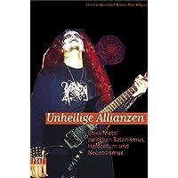 Unheilige Allianzen: Black Metal zwischen Satanismus, Heidentum und Neonazismus (Reihe antifaschistische Texte)
