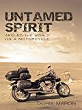 Untamed Spirit: Around the World on a Motorcycle