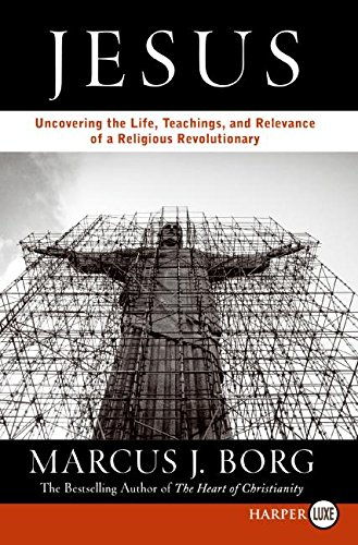 Read Online Jesus: Uncovering the Life, Teachings, and Relevance of a Religious Revolutionary ebook
