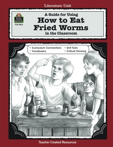 A Guide for Using How To Eat Fried Worms in the Classroom (Literature Units) by Jane Denton - Denton Mall Shopping