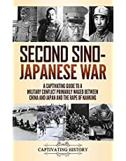 Second Sino-Japanese War: A Captivating Guide to a Military Conflict Primarily Waged Between China and Japan and the Rape of Nanking