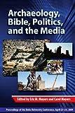 Archaeology, Bible, Politics, and the Media, Eric M. Meyers, Carol Meyers, 1575062372