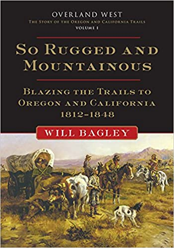 Amazon so rugged and mountainous blazing the trails to oregon so rugged and mountainous blazing the trails to oregon and california 18121848 overland west series first edition edition fandeluxe Gallery