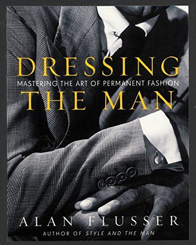 Dressing the Man: Mastering the Art of Permanent Fashion -