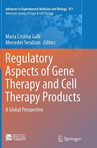 Regulatory Aspects Of Gene Therapy And Cell Therapy Products  A Global Perspective  Advances In Experimental Medicine And Biology