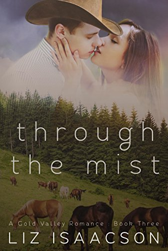 Through the Mist (Gold Valley Romance Book 3) by [Isaacson, Liz, Johnson, Elana]