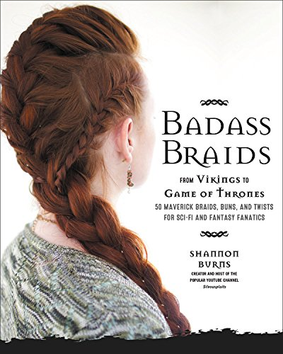 Badass Braids: From Vikings to Game of Thrones, 50 Maverick Looks for Sci-Fi and Fantasy Fanatics