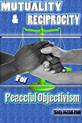 Mutuality and Reciprocity for Peaceful Objectivism