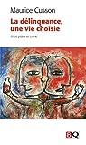 La Delinquance, une Vie Choisie. Entre Plaisir et Crime par Cusson