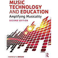 Music Technology and Education: Amplifying Musicality (English Edition)