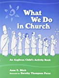 What We Do in Church: An Anglican Childs Activity Book