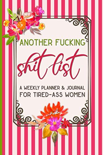 Another Fucking Shit List: A Weekly Planner & Journal for Tired-Ass Women: Funny Swearing Gift | Small Gifts for Sisters and Best Friends (Cuss Words Make Me Happy) (List Christmas Make)