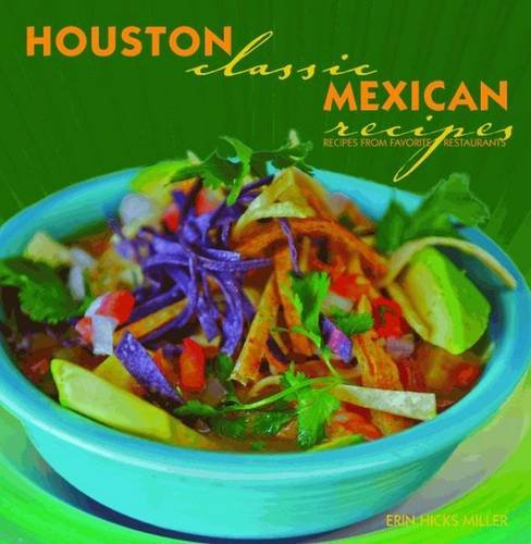 Houston Classic Mexican Recipes by Erin Hicks-Miller