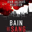 Bain de sang[Bloodbath] Audiobook by Jean-Jacques Pelletier Narrated by Jean Brassard