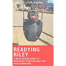 Readying Riley: A Much Needed Guide to Preparing Your Fur Baby for Your Human One