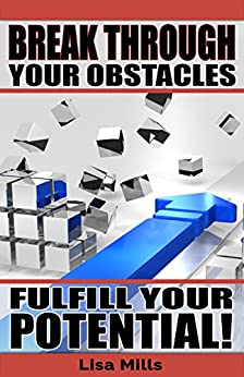 Break Through Your Obstacles: Fulfill Your Potential by [Mills, Lisa]