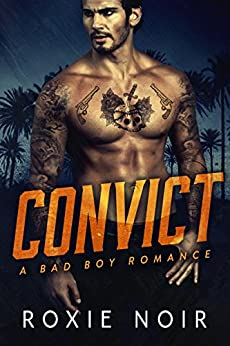 Convict: A Bad Boy Romance by [Noir, Roxie]