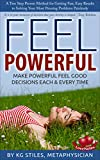FEEL POWERFUL Get the Right Answer to Any Problem!: Make Decisions Easily & Effortlessly! (How to Be Happy & Successful)