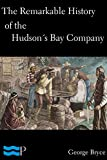 Front cover for the book The remarkable history of the Hudson's Bay Company by George Bryce