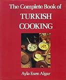 The Complete Book of Turkish Cooking, Ayla Esen Algar, 0710301014
