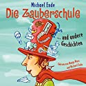 Die Zauberschule. und andere Geschichten Hörbuch von Michael Ende Gesprochen von: Wanja Mues, Michael Ende