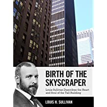 Birth of the Skyscraper: Louis Sullivan Describes the Heart and Soul of the Tall Building