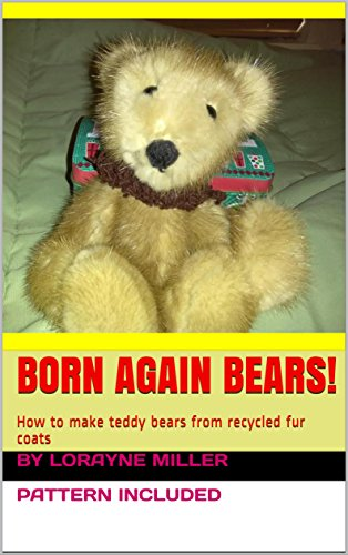 Born Again Bears!  : How to make teddy bears from recycled fur coats