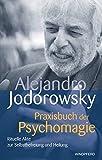 Praxisbuch der Psychomagie: Rituelle Akte zur Selbstbefreiung und Heilung