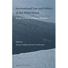International Law and Politics of the Arctic Ocean: Essays in Honor of Donat Pharand