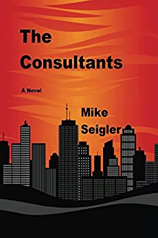 The Consultants by [Seigler, Mike]