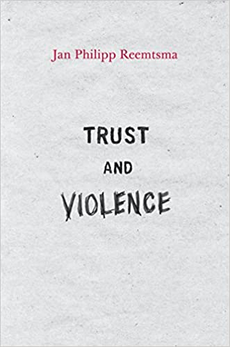 Trust And Violence An Essay On A Modern Relationship  Kindle  Trust And Violence An Essay On A Modern Relationship  Kindle Edition By  Jan Philipp Reemtsma Politics  Social Sciences Kindle Ebooks  Amazoncom