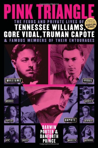 Pink Triangle: The Feuds and Private Lives of Tennessee Williams, Gore Vidal, Truman Capote, and Famous Members of Their Entourages