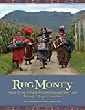 img - for Rug Money: How a Group of Maya Women Changed Their Lives through Art and Innovation book / textbook / text book
