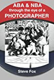 ABA & NBA Through the Eye of a Photographer