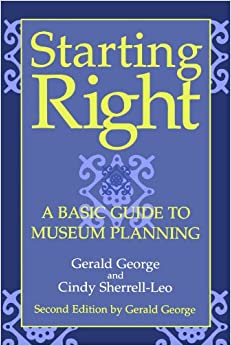 Starting Right: A Basic Guide to Museum Planning (American Association for State and Local History)