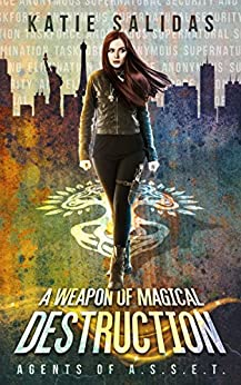 A Weapon Of Magical Destruction (Agents of A.S.S.E.T. Book 1) by [Salidas, Katie]