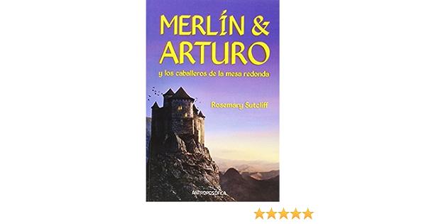 Merlín Y Arturo Y Los Caballeros De La Mesa Redonda 9789871368662 Rosemary Sutcliff Books