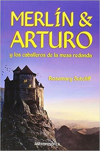 Merlín Y Arturo Y Los Caballeros De La Mesa Redonda Rosemary Sutcliff 9789871368662 Books