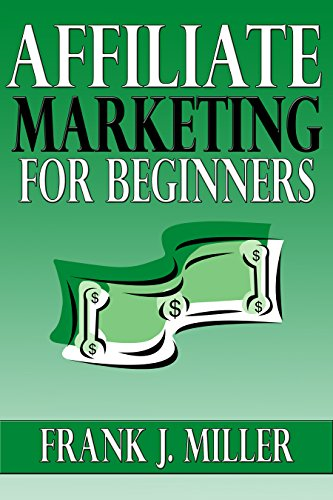 Affiliate Marketing For Beginners - Learn Everything About How You Can Make Passive Income Online From Worldwide Using Affiliate Marketing: Start Your Own Business Today (Daily Income Streams Book 3)
