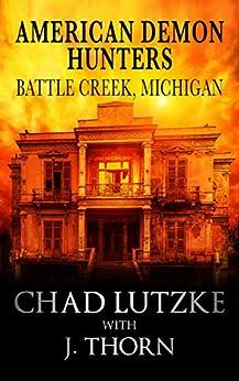 American Demon Hunters - Battle Creek, Michigan (An American Demon Hunters Novella) by [Thorn, J., Lutzke, Chad]