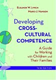 Developing Cross-Cultural Competence: A Guide for Working with Children and Their Families (Developing Cross-Cultural Competence (Lynch))