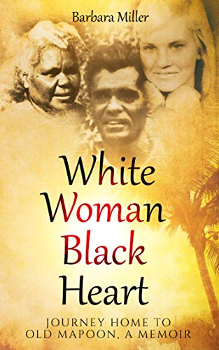 White Woman Black Heart: Journey Home to Old Mapoon, a Memoir